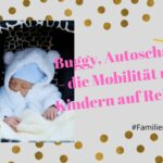 Buggy, Autoschale – die Mobilität mit Kindern auf Reisen