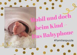Mobil und doch beim Kind – Das Babyphone
