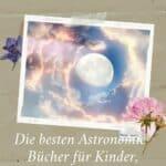 Die besten Astronomie-Bücher für Kinder, Anfänger und Erwachsene