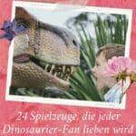 24 Spielzeuge, die jeder Dinosaurier-Fan lieben wird